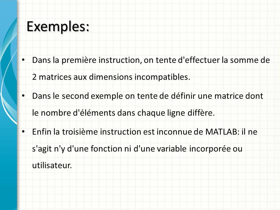 Exemples: Dans la première instruction, on tente d effectuer la somme de 2 matrices aux dimensions incompatibles.