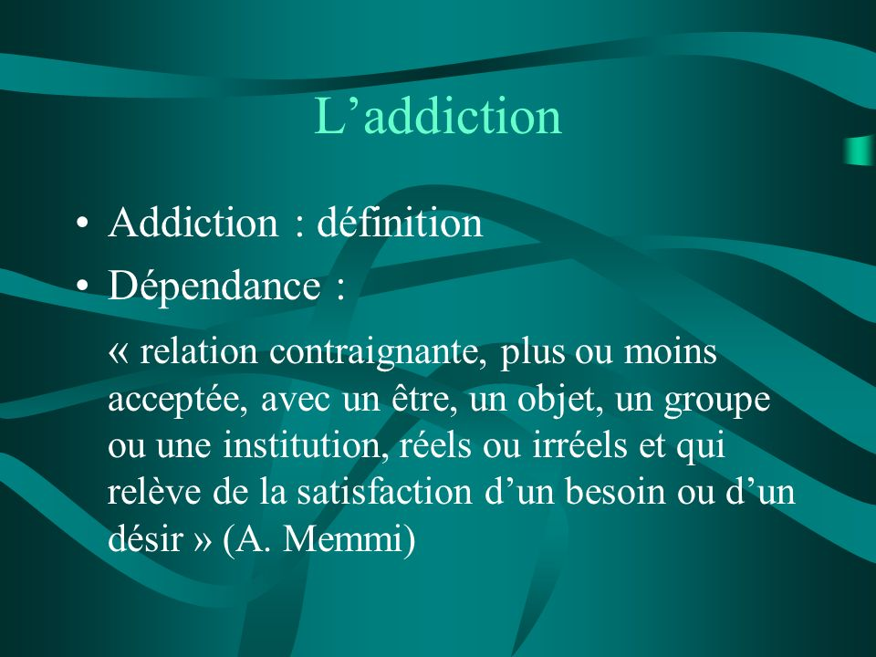L'addiction Addiction : définition Dépendance :