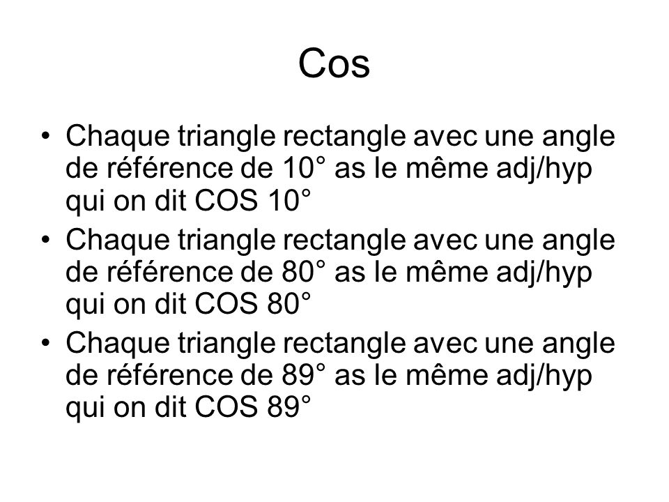 Cos Chaque triangle rectangle avec une angle de référence de 10° as le même adj/hyp qui on dit COS 10°
