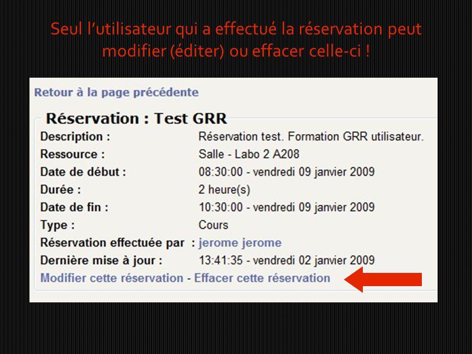 Seul l'utilisateur qui a effectué la réservation peut modifier (éditer) ou effacer celle-ci !