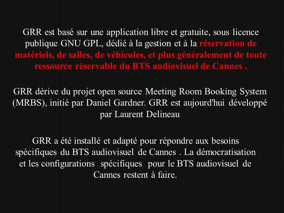 GRR est basé sur une application libre et gratuite, sous licence publique GNU GPL, dédié à la gestion et à la réservation de matériels, de salles, de véhicules, et plus généralement de toute ressource réservable du BTS audiovisuel de Cannes .