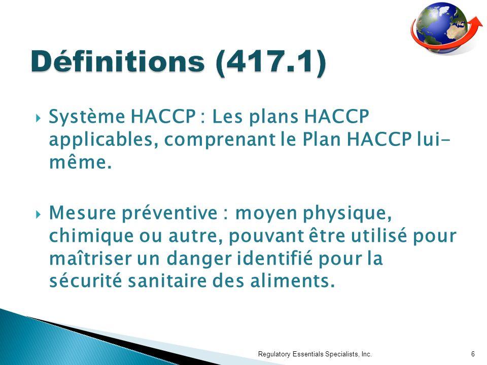 Définitions (417.1) Système HACCP : Les plans HACCP applicables, comprenant le Plan HACCP lui- même.