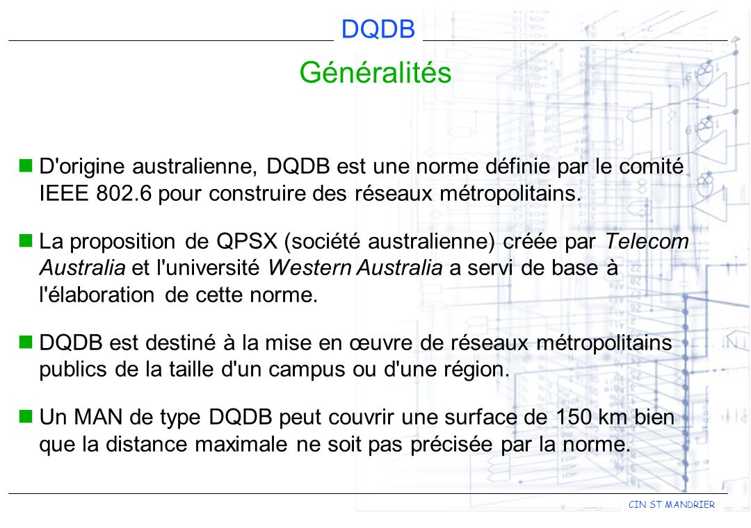 Généralités D origine australienne, DQDB est une norme définie par le comité IEEE 802.6 pour construire des réseaux métropolitains.