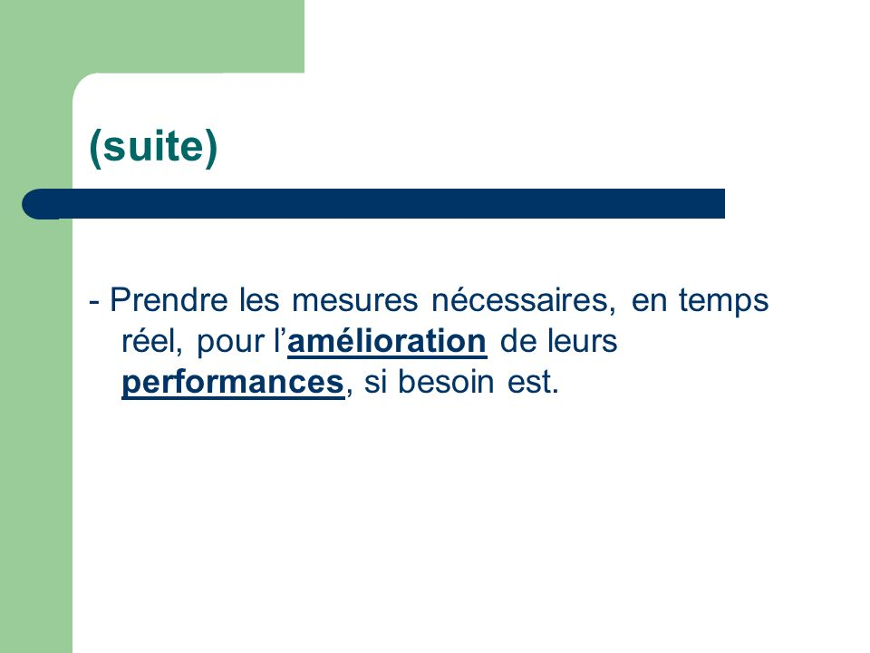 (suite) - Prendre les mesures nécessaires, en temps réel, pour l'amélioration de leurs performances, si besoin est.