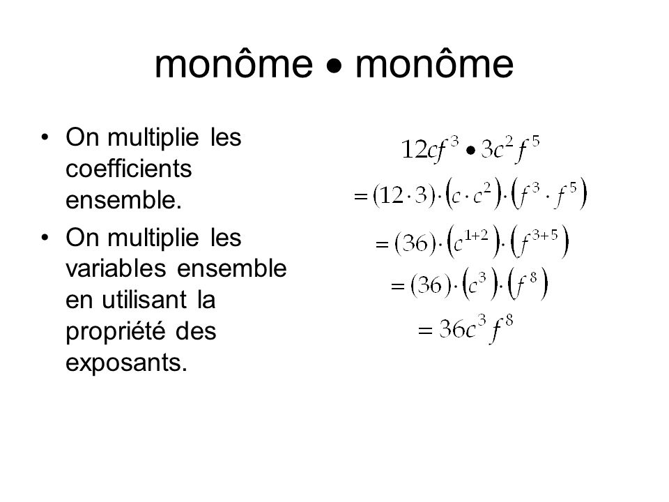 monôme  monôme On multiplie les coefficients ensemble.