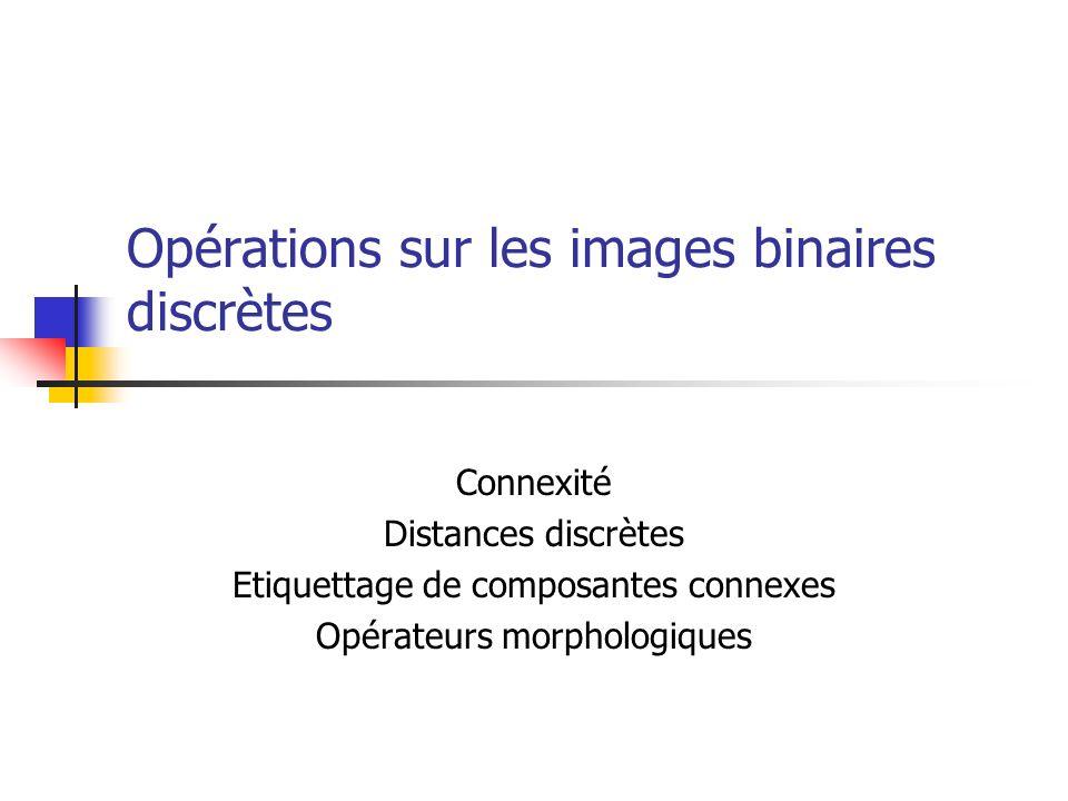 Opérations sur les images binaires discrètes