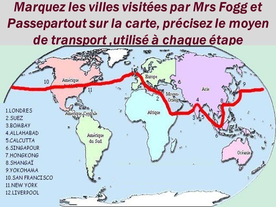 Marquez les villes visitées par Mrs Fogg et Passepartout sur la carte, précisez le moyen de transport ,utilisé à chaque étape