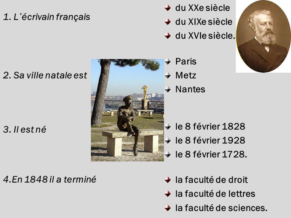 1. L΄écrivain français 2. Sa ville natale est. 3. Il est né. 4.En 1848 il a terminé. du XXe siècle.