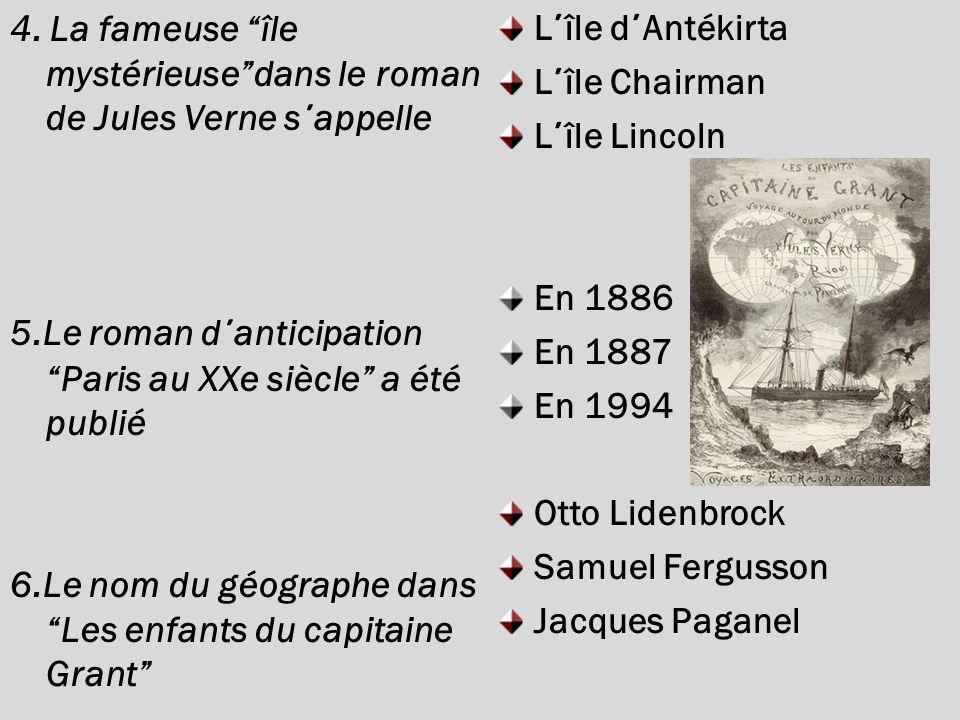 4. La fameuse île mystérieuse dans le roman de Jules Verne s΄appelle 5.Le roman d΄anticipation Paris au XXe siècle a été publié 6.Le nom du géographe dans Les enfants du capitaine Grant