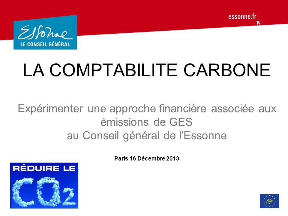 LA COMPTABILITE CARBONE Expérimenter une approche financière associée aux émissions de GES au Conseil général de l'Essonne Paris 16 Décembre 2013