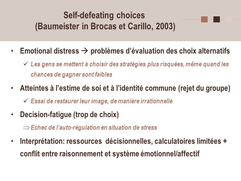Self-defeating choices (Baumeister in Brocas et Carillo, 2003)
