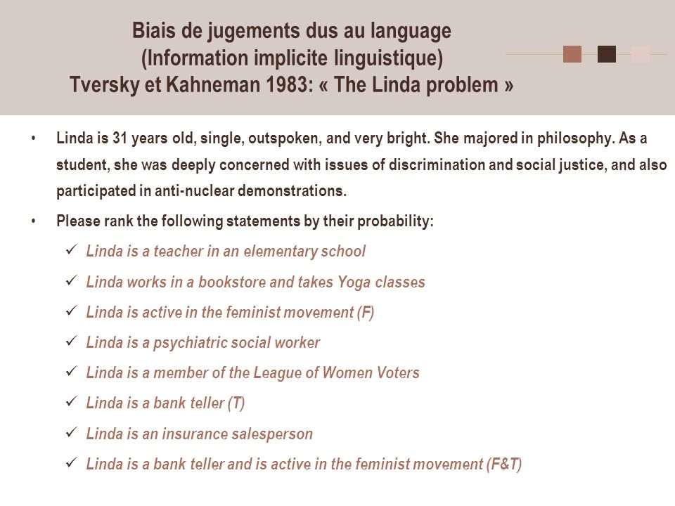 Biais de jugements dus au language (Information implicite linguistique) Tversky et Kahneman 1983: « The Linda problem »