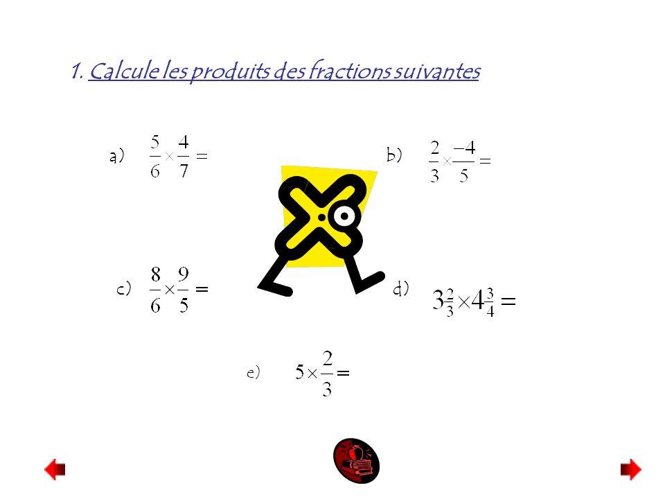 1. Calcule les produits des fractions suivantes a) b) c) d) e)