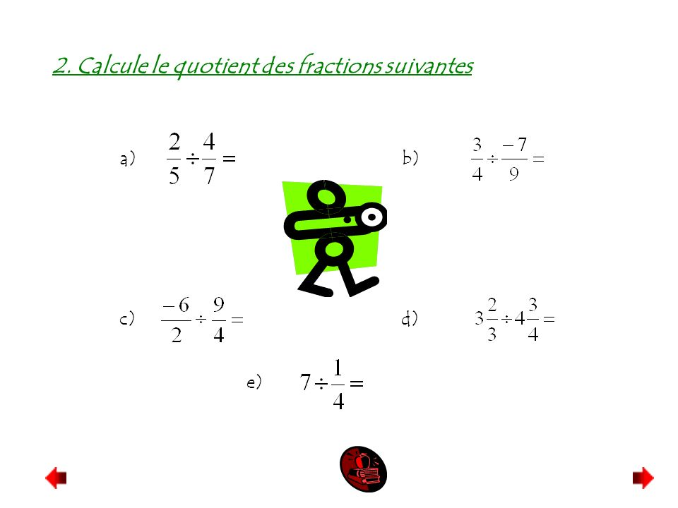 2. Calcule le quotient des fractions suivantes a) b) c) d) e)
