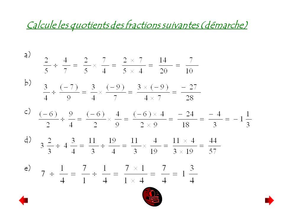 Calcule les quotients des fractions suivantes (démarche) a) b) c) d) e)