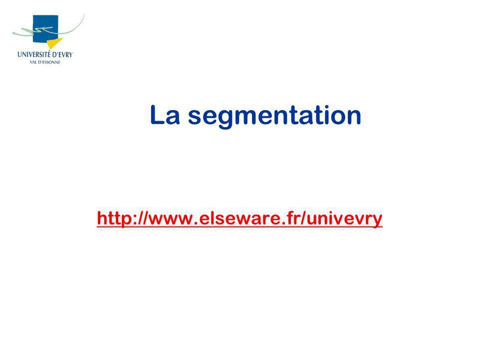 La segmentation http://www.elseware.fr/univevry