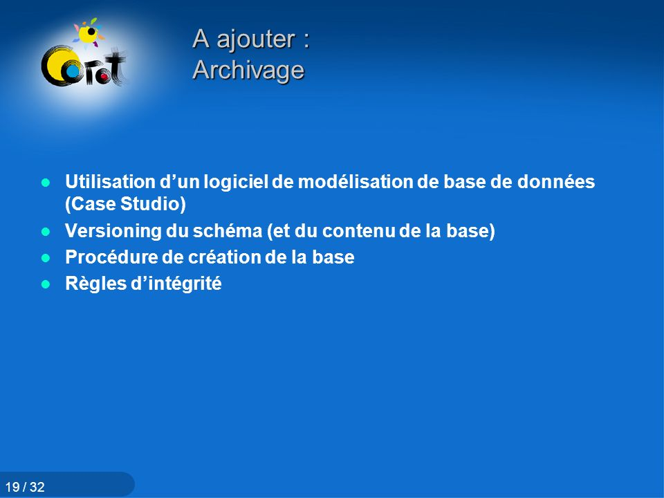 A ajouter : Archivage Utilisation d'un logiciel de modélisation de base de données (Case Studio) Versioning du schéma (et du contenu de la base)