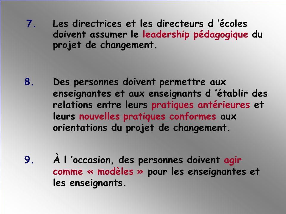 7. Les directrices et les directeurs d 'écoles doivent assumer le leadership pédagogique du projet de changement.