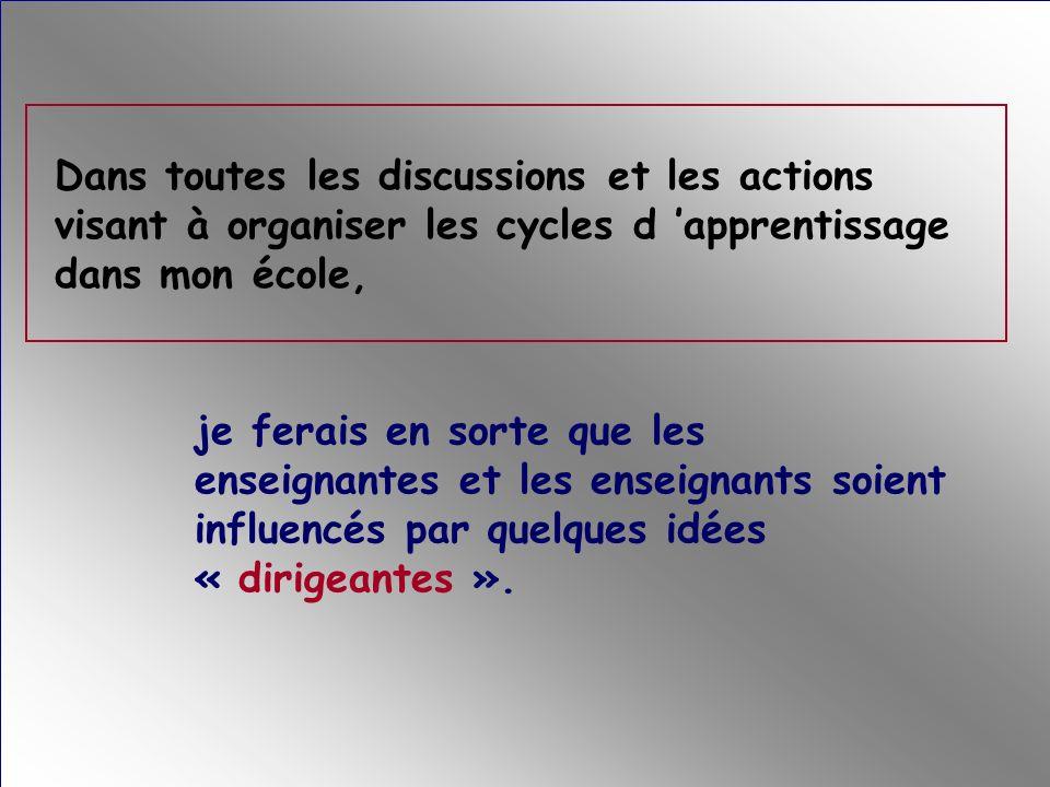 Dans toutes les discussions et les actions visant à organiser les cycles d 'apprentissage dans mon école,