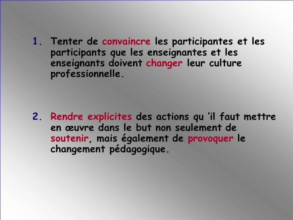 1. Tenter de convaincre les participantes et les participants que les enseignantes et les enseignants doivent changer leur culture professionnelle.