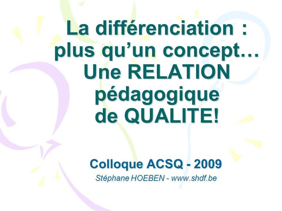 Colloque ACSQ - 2009 Stéphane HOEBEN - www.shdf.be