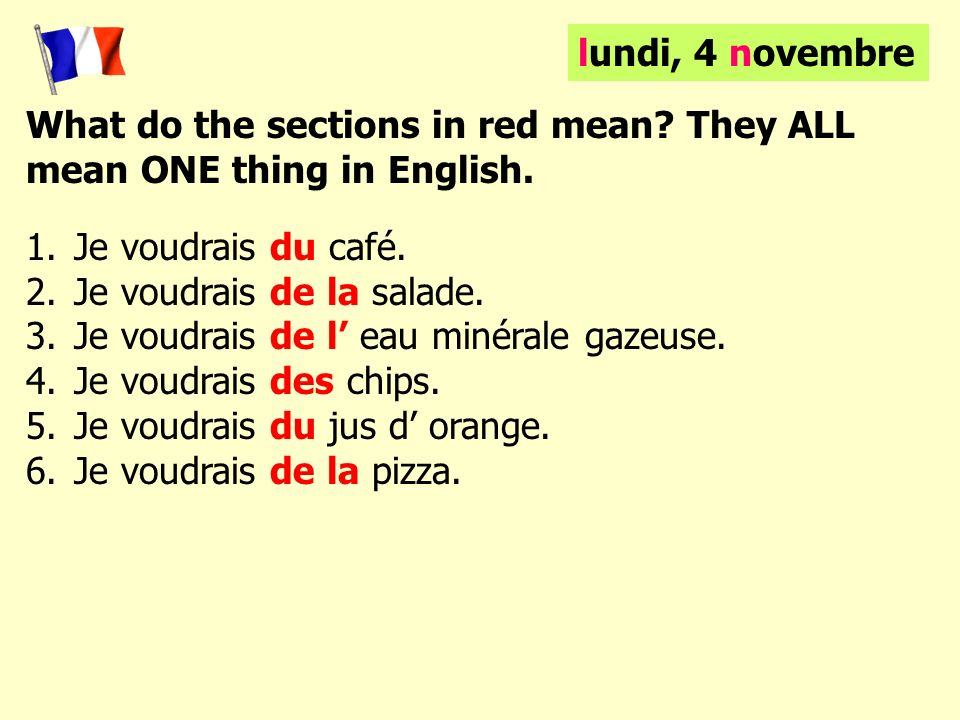 lundi, 4 novembre What do the sections in red mean They ALL. mean ONE thing in English. Je voudrais du café.