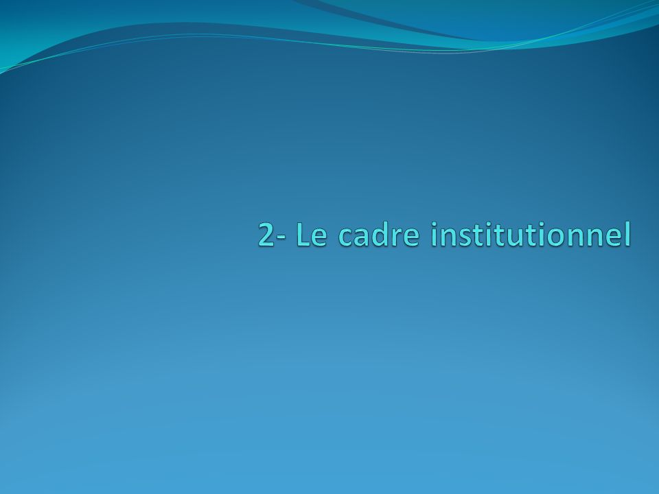 2- Le cadre institutionnel