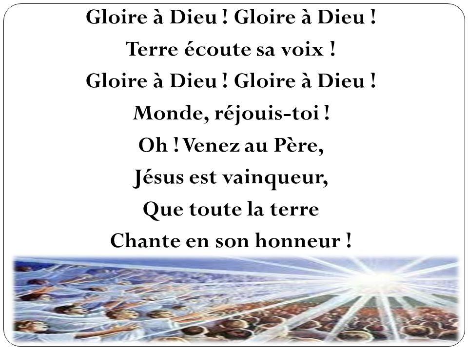 Gloire à Dieu. Gloire à Dieu. Terre écoute sa voix. Monde, réjouis-toi