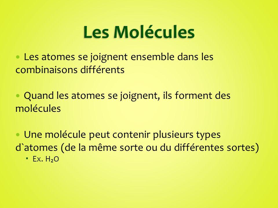Les Molécules Les atomes se joignent ensemble dans les combinaisons différents. Quand les atomes se joignent, ils forment des molécules.