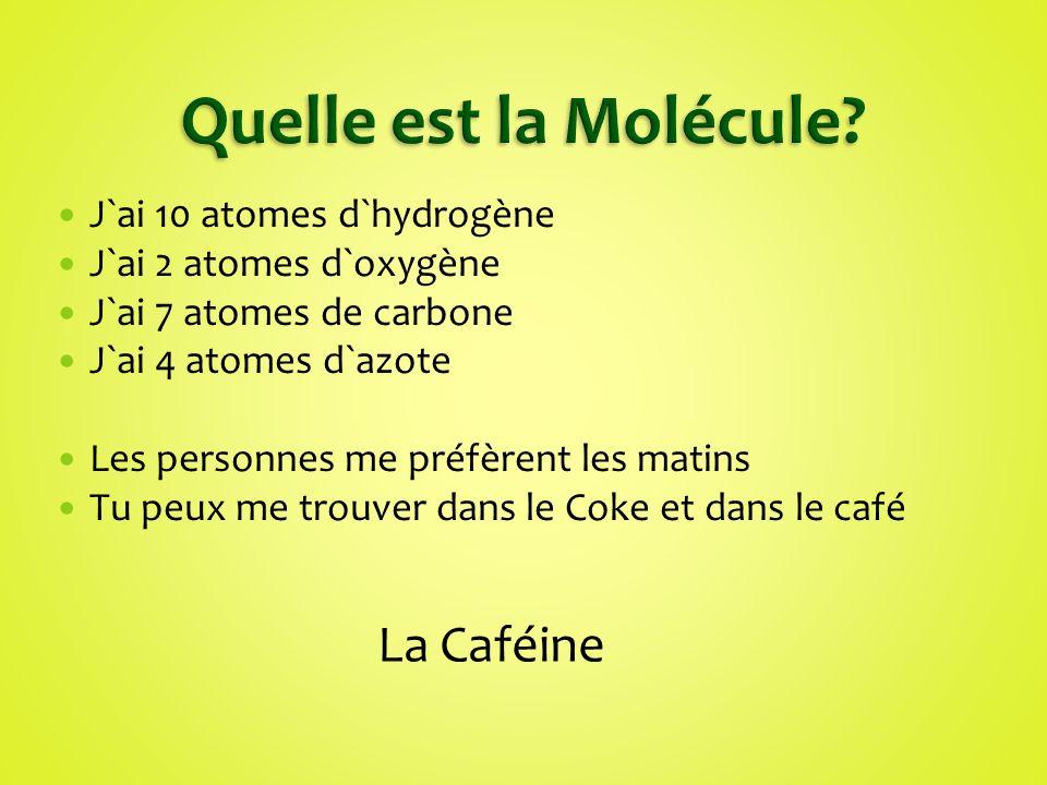 Quelle est la Molécule La Caféine J`ai 10 atomes d`hydrogène