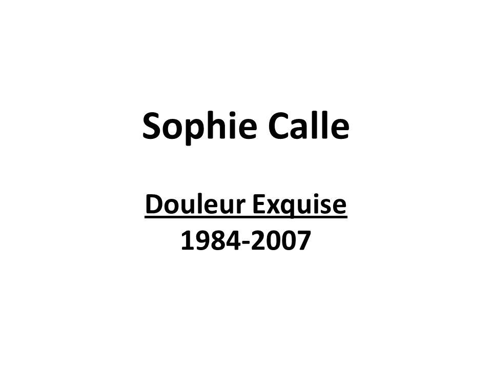 Sophie Calle Douleur Exquise 1984-2007