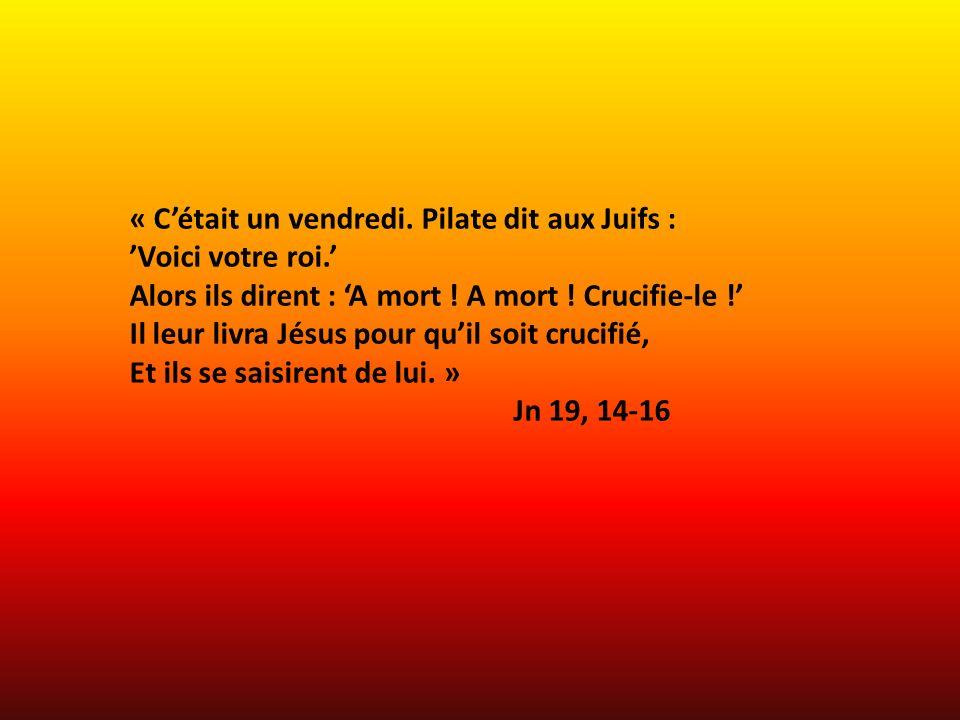 « C'était un vendredi. Pilate dit aux Juifs :
