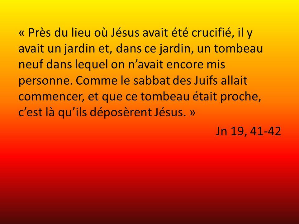 « Près du lieu où Jésus avait été crucifié, il y avait un jardin et, dans ce jardin, un tombeau neuf dans lequel on n'avait encore mis personne.