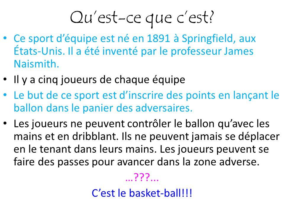 Qu'est-ce que c'est Ce sport d'équipe est né en 1891 à Springfield, aux États-Unis. Il a été inventé par le professeur James Naismith.