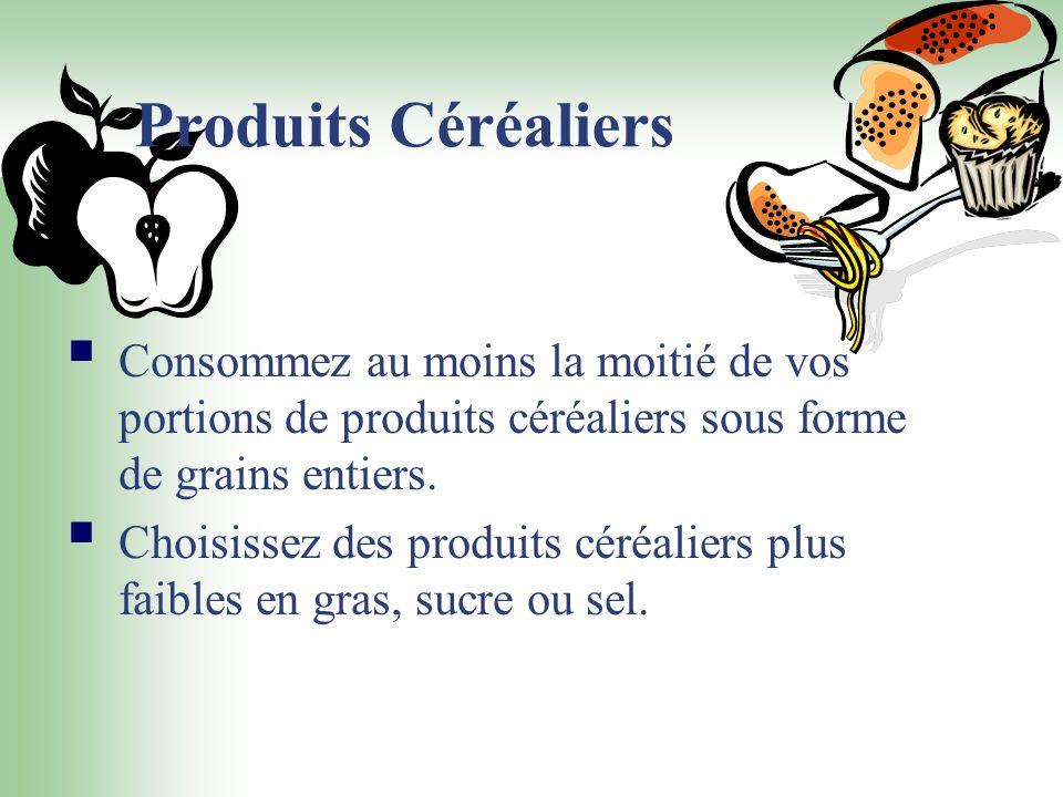 Produits Céréaliers Consommez au moins la moitié de vos portions de produits céréaliers sous forme de grains entiers.