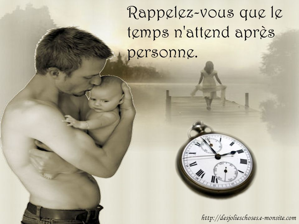 Rappelez-vous que le temps n attend après personne.