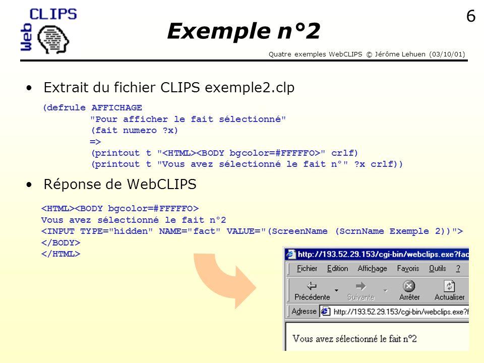 Exemple n°2 Extrait du fichier CLIPS exemple2.clp Réponse de WebCLIPS