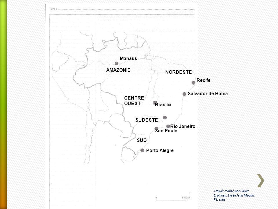 Manaus AMAZONIE NORDESTE Recife Salvador de Bahia CENTRE OUEST