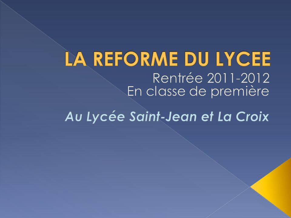 LA REFORME DU LYCEE Rentrée 2011-2012 En classe de première