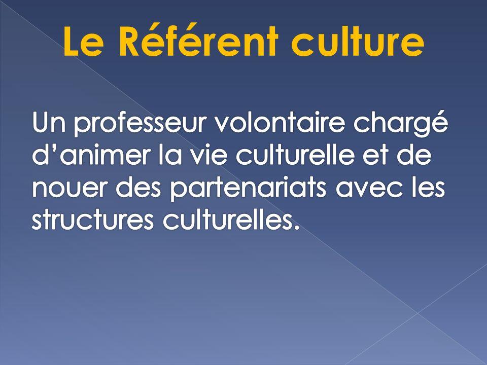 Le Référent culture Un professeur volontaire chargé d'animer la vie culturelle et de nouer des partenariats avec les structures culturelles.