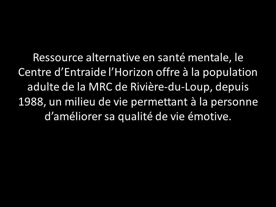Ressource alternative en santé mentale, le Centre d'Entraide l'Horizon offre à la population adulte de la MRC de Rivière-du-Loup, depuis 1988, un milieu de vie permettant à la personne d'améliorer sa qualité de vie émotive.