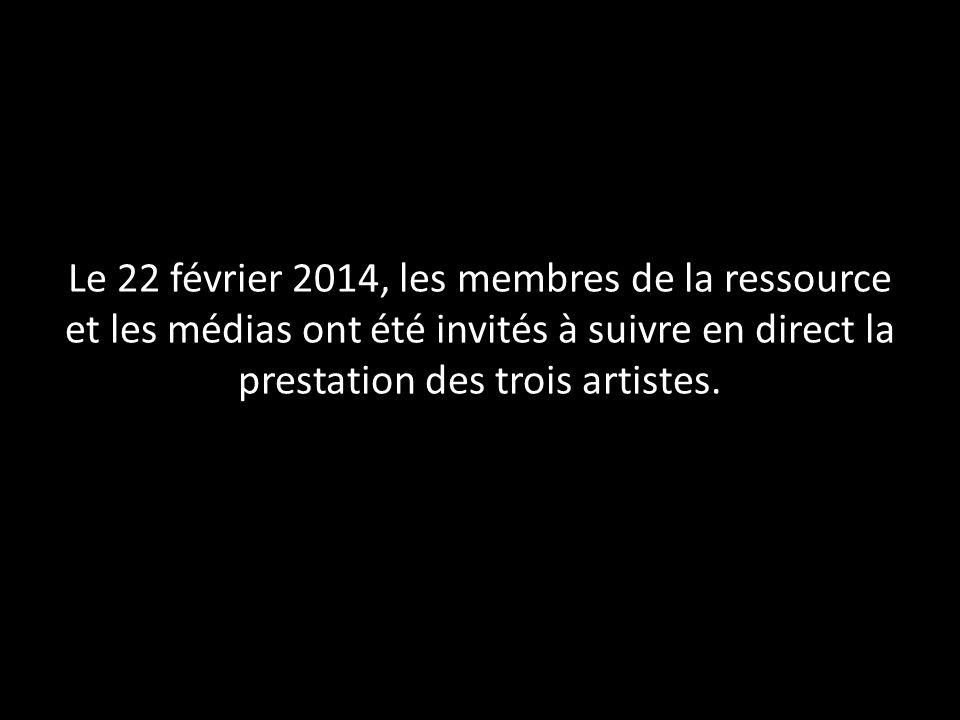 Le 22 février 2014, les membres de la ressource et les médias ont été invités à suivre en direct la prestation des trois artistes.