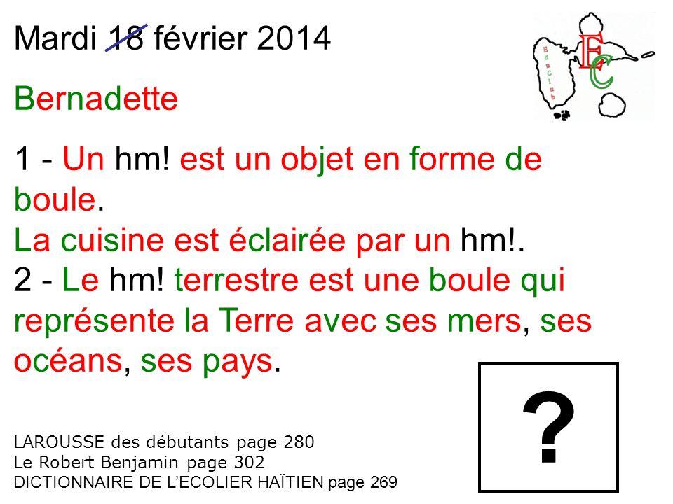 Mardi 18 février 2014 Bernadette 1 - Un hm! est un objet en forme de