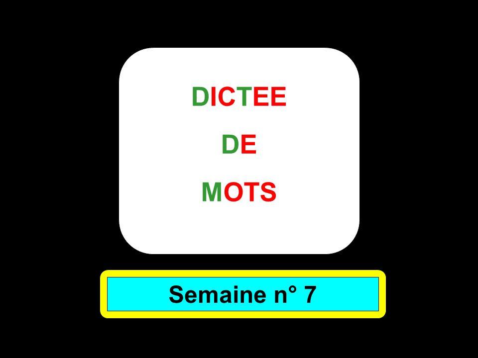 DICTEE DE MOTS Semaine n° 7