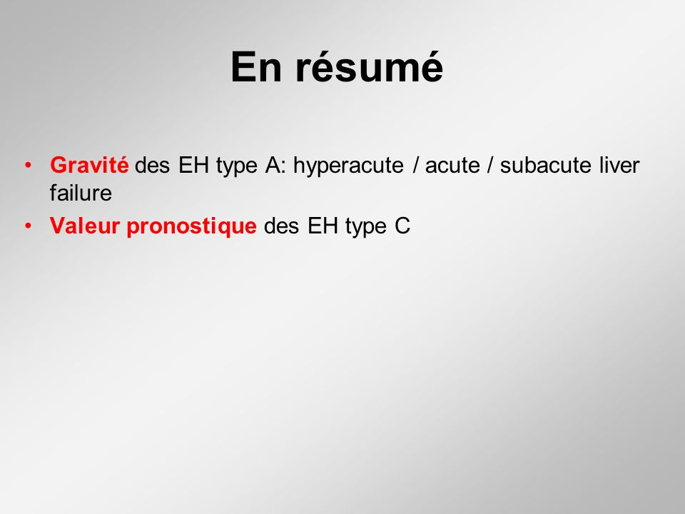 En résumé Gravité des EH type A: hyperacute / acute / subacute liver failure.