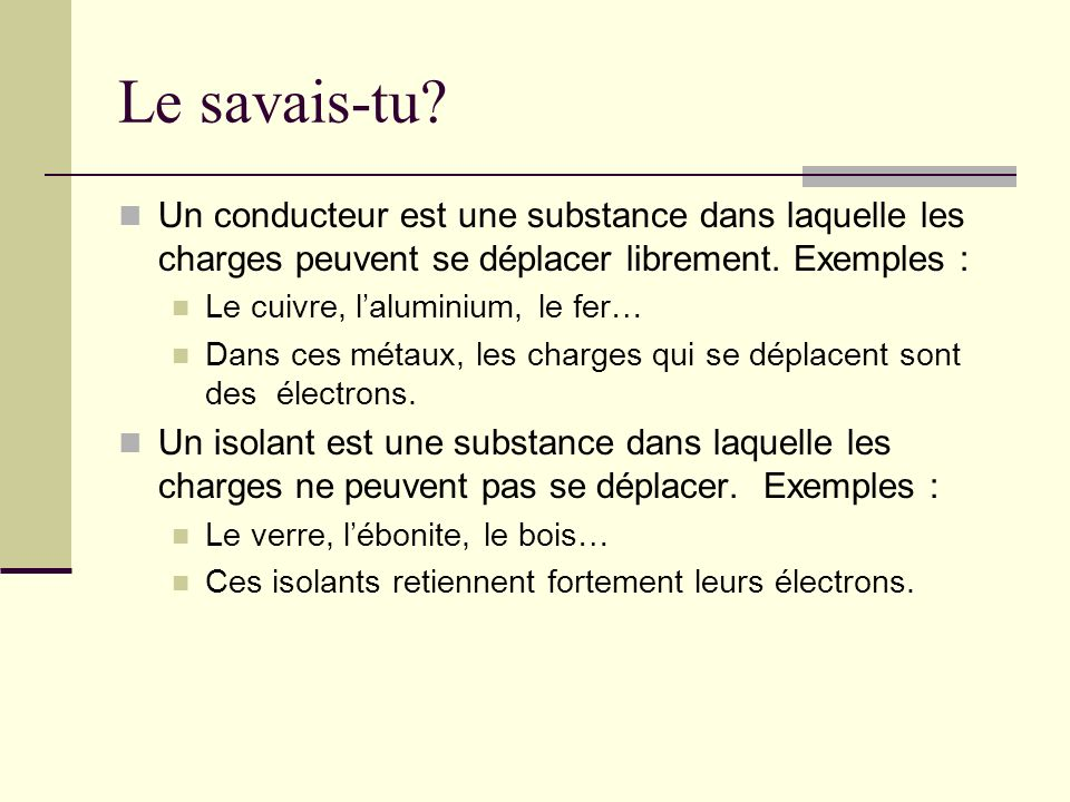 Le savais-tu Un conducteur est une substance dans laquelle les charges peuvent se déplacer librement. Exemples :