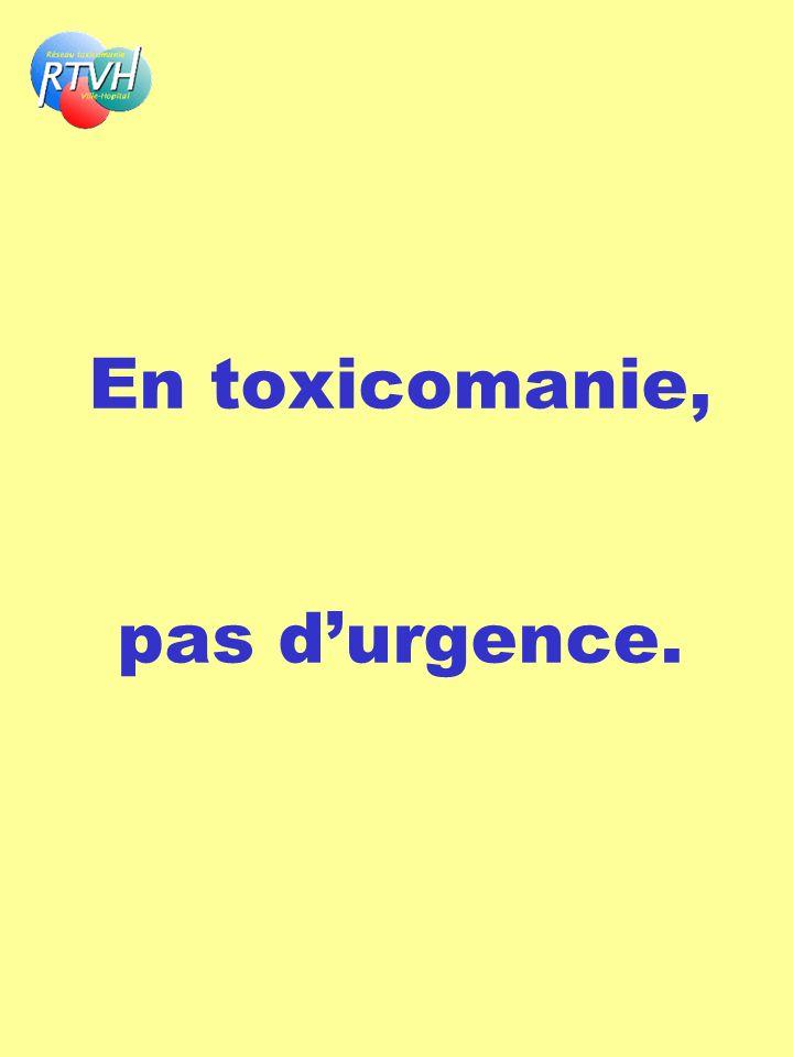En toxicomanie, pas d'urgence.
