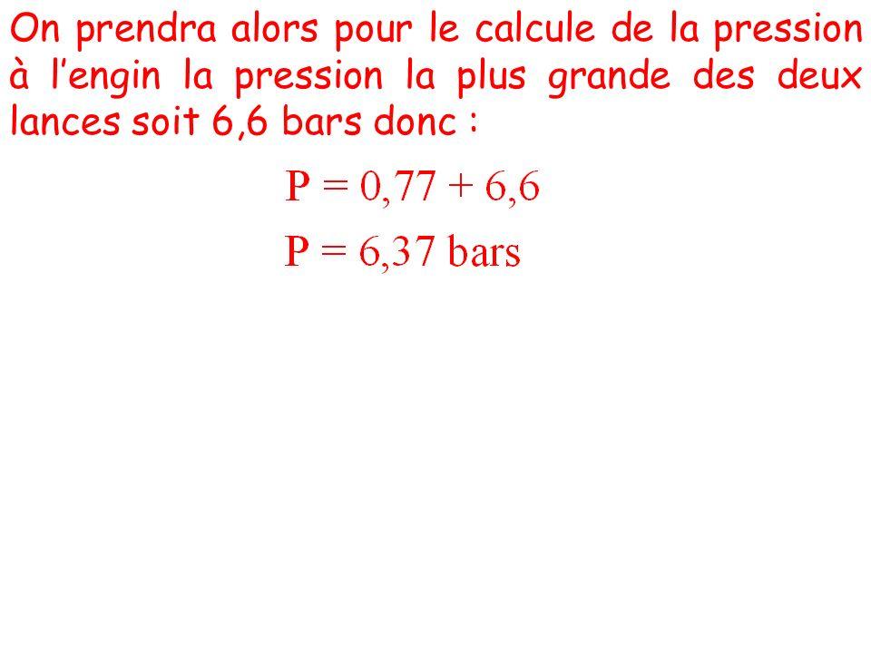 On prendra alors pour le calcule de la pression à l'engin la pression la plus grande des deux lances soit 6,6 bars donc :