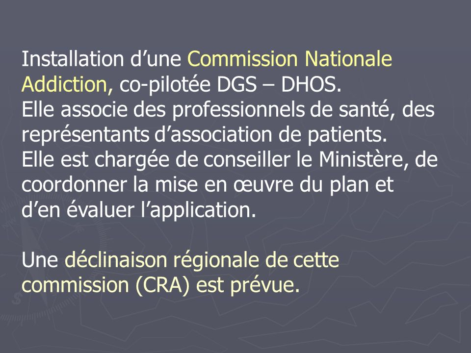 Installation d'une Commission Nationale Addiction, co-pilotée DGS – DHOS.