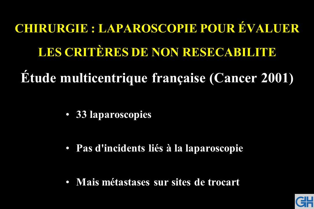 CHIRURGIE : LAPAROSCOPIE POUR ÉVALUER LES CRITÈRES DE NON RESECABILITE Étude multicentrique française (Cancer 2001)